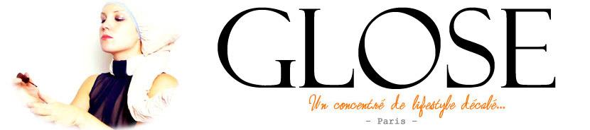 GLOSE – blog Paris lifestyle décalé & chic, tendances, mode, luxe, soirée parisienne, chroniques